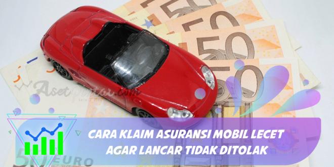 Cara Klaim Asuransi Mobil Lecet Agar Lancar Tidak Ditolak