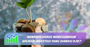 Mengapa Harus Menggunakan Aplikasi Investasi yang Diawasi OJK