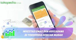 Investasi Emas dan Reksadana di Tokopedia dengan Mudah
