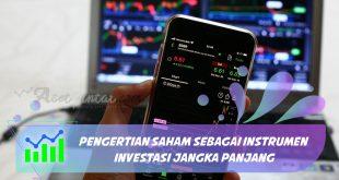 Pengertian Saham Sebagai Instrumen Investasi Jangka Panjang
