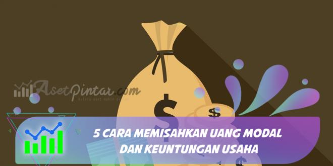 5 Cara Memisahkan Uang Modal Dan Keuntungan Usaha