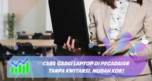 Cara Gadai Laptop di Pegadaian Tanpa Kwitansi, Mudah Kok!
