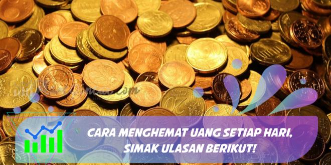 Cara Menghemat Uang Setiap Hari, Simak Ulasan Berikut!