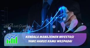 Kendala Manajemen Investasi yang Harus Kamu Waspadai