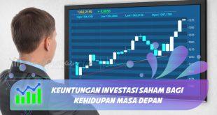 Keuntungan Investasi Saham Bagi Kehidupan Masa Depan