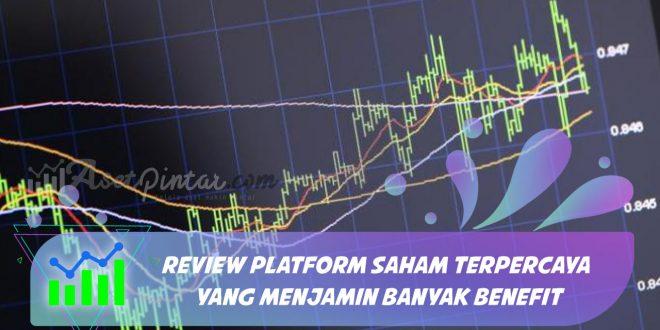 Review Platform Saham Terpercaya yang Menjamin Banyak Benefit