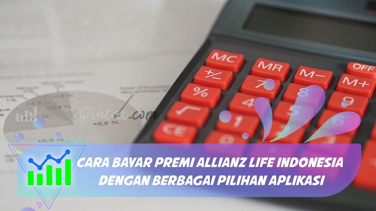 Cara Bayar Premi Allianz Life Indonesia Dengan Berbagai Pilihan Aplikasi Asetpintar Com