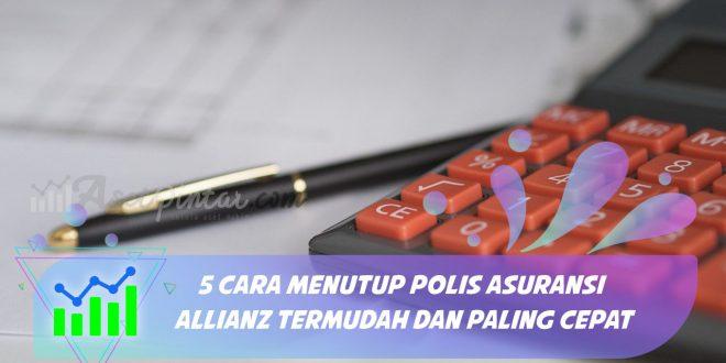 5 Cara Menutup Polis Asuransi Allianz Termudah Dan Paling Cepat Asetpintar Com