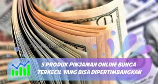 5 Produk Pinjaman Online Bunga Terkecil Yang Bisa Dipertimbangkan