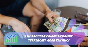 5 Tips Ajukan Pinjaman Online Terpercaya agar Tak Rugi